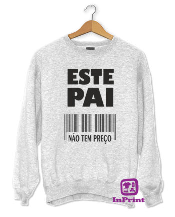 Este-Pai-nao-tem-preco-personalizada-estampagem-aveiro-Coimbra-Anadia-roupa-T-SHIRT-SWEAT-HOODIE-sweatshirt-casaco-inprint-cinzento-sweat-site