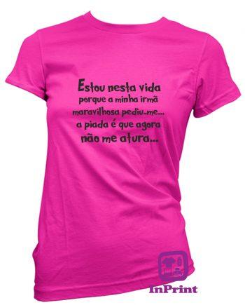 Estou-nesta-vida-porque-estampagem-aveiro-Coimbra-Anadia-roupa-T-SHIRT-SWEAT-HOODIE-sweatshirt-casaco-inprint-comprar-online-personalizado-bordado-prenda-T-Shirt-FeMale
